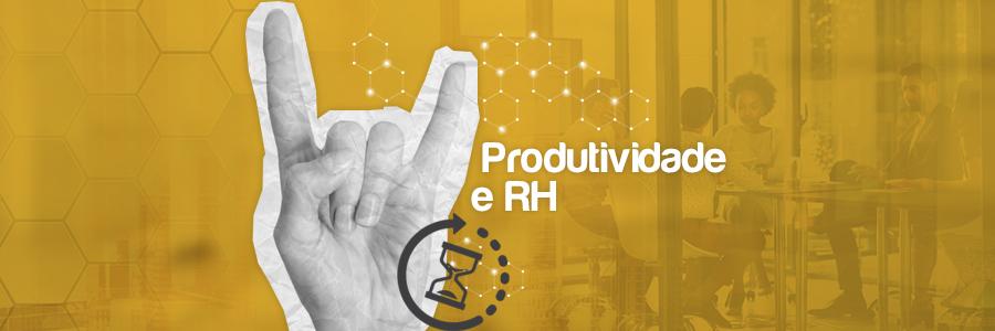 Produtividade e RH: como a gestão adequada pode melhorar o desempenho da equipe?